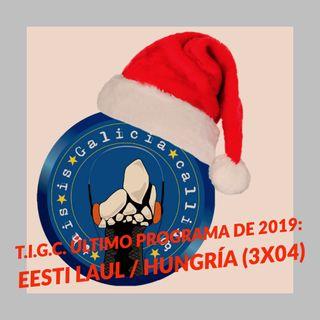 T.I.G.C. Último programa de 2019: Eesti laul / Hungría (3x04)