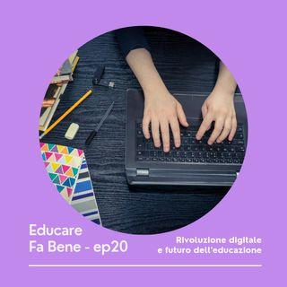 Educare Fa Bene - Ep. 20 - Rivoluzione digitale e futuro dell'educazione