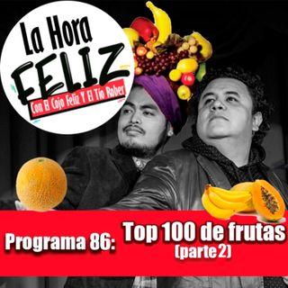 La Hora Feliz 86: top 100 de frutas parte 2