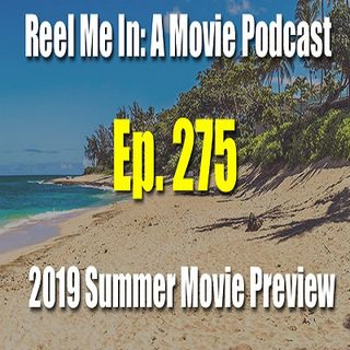 Ep. 275: 2019 Summer Movie Preview