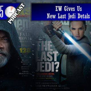 Daily 5 Podcast - EW Gives Us New Last Jedi Details