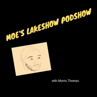 Moe's Lakeshow Pod Episode #4