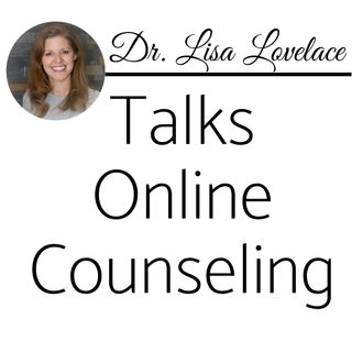 Episode 71: Part 2 of 4 - Dr. Lisa Lovelace Talks Online Counseling! 💻