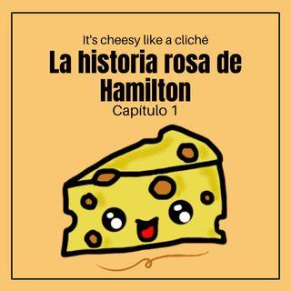 01x01 La historia rosa de Hamilton