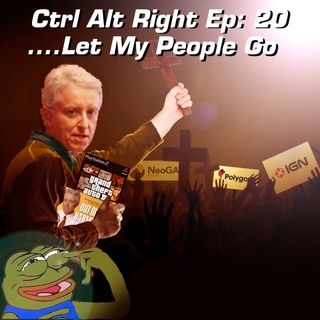 CTRL ALT RIGHT Episode 20 Let My People Go