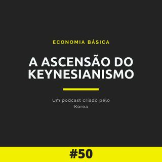 Economia Básica - A ascensão do Keynesianismo - 50