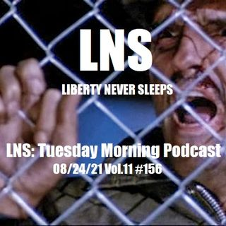 LNS: Tuesday Morning Podcast 08/24/21 Vol.11 #156