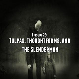 Episode 25: Tulpas, Thoughtforms, and the Slenderman