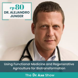Dr. Alejandro Junger: Using Functional Medicine and Regenerative Agriculture for Biotransformation