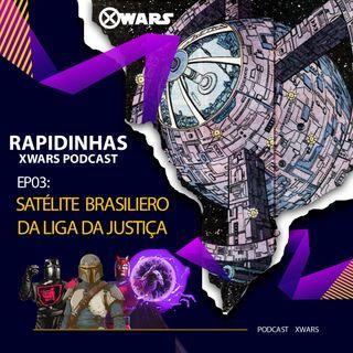 XWARS RAPIDINHAS #03 Satélite Brasileiro da Liga da Justiça