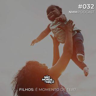 #32 - Filhos: É momento de ter?