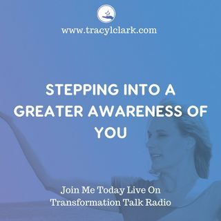 STEPPING INTO A GREATER AWARENESS OF YOU!