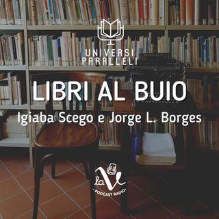 Libri al Buio 5 - La linea del colore (Igiaba Scego) e Storia dell'Eternità (Jorge L. Borges)