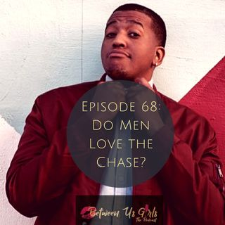 Episode 68 - Do Men Love The Chase