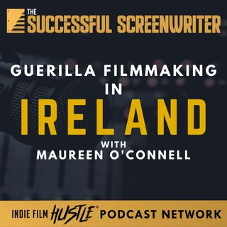 Ep32 - Guerilla Filmmaking in Ireland featuring Maureen O'Connell