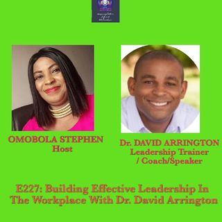 E227:Building Effective Leadership In The Workplace With Dr. David Arrington
