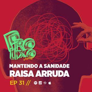 EP31 // Mantendo a Sanidade - Raisa Arruda