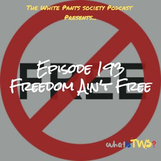 Episode 193 - Freedom Ain't Free