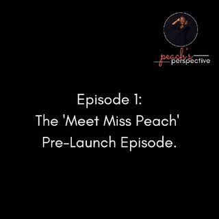 Episode 1 - The 'Meet Miss Peach' Pre-Launch Episode.