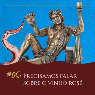 #05 - Precisamos falar sobre o vinho rosé!