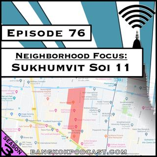 Neighborhood Focus: Sukhumvit Soi 11 [Season 3, Episode 76]