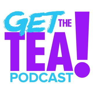Get The Tea Podcast Episode 5 - 13 Reasons Why Unmasked