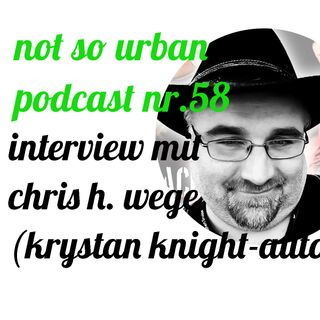 not so urban podcast nr.58: Chris H. Wege (aka Krystan Knight – Autor)