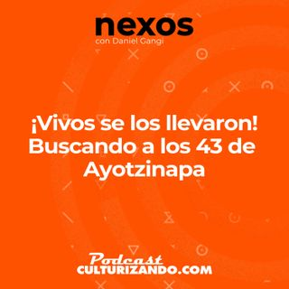 ¡Vivos se los llevaron! Buscando a los 43 de Ayotzinapa • Culturizando