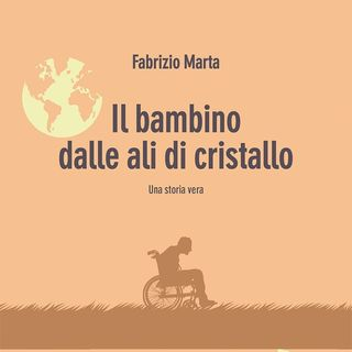 """Fabrizio Marta """"Il bambino dalle ali di cristallo"""""""