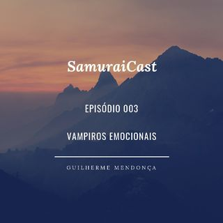 SamuraiCast - Vampiros Emocionais - Ep. 003