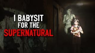 """I'm a babysitter for the supernatural"" Creepypasta"
