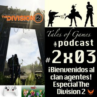 ¡Bienvenidos al clan agentes! Especial The Division 2 - TALES OF GAMES PODCAST 2x03