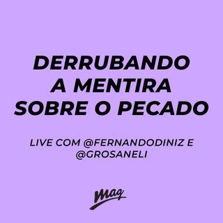 DERRUBANDO A MENTIRA SOBRE O PECADO //  live com @fernandodinizbr e @grosaneli