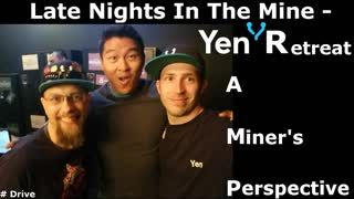 Late Nights In The Mine YEN Retreat a Miner prospective #Drive