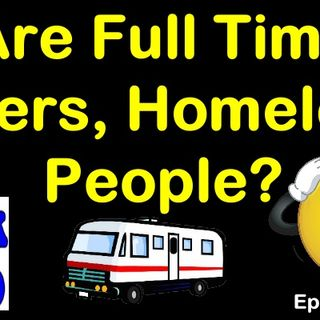 Are Full Time Rvers, Homeless People? | RV Talk Radio Ep.102 #podcast #RVer #homeless