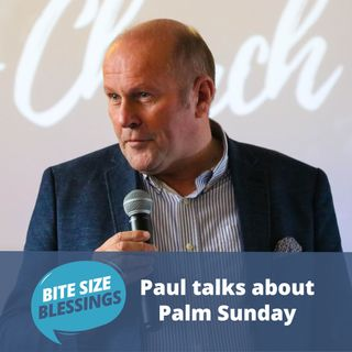 Paul talks about the significance of Palm Sunday