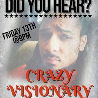 Did You Hear? Crazy Visionary