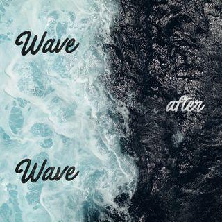 Wave after Wave | Martedì 31 Luglio