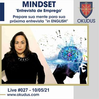 #027 - Mindset – 'Entrevista de Emprego' – Prepare sua mente para sua próxima entrevista 'in English'