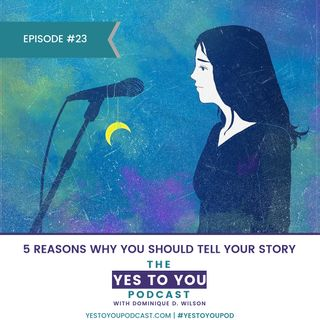 5 Reasons Why You Should Tell Your Story