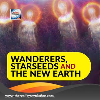 Wanderers, Starseeds, And The New Earth