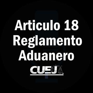 Articulo 18 Reglamento de la ley aduanera México