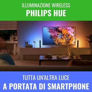 Philips Hue, illuminazione wireless bomba!
