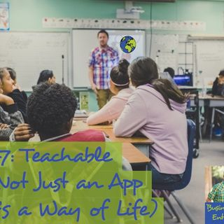 047: Teachable is Not Just an App (It's a Way of Life)