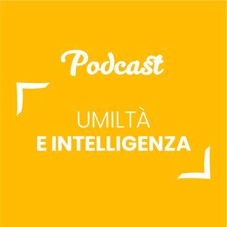 #86 - Umiltà e intelligenza | Buongiorno Felicità!