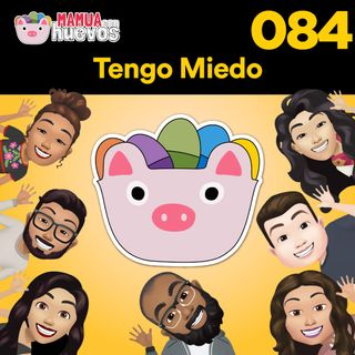 Tengo Miedo - MCH #084