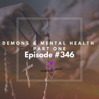 #346 | Demons and Mental Health, Part One