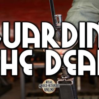 Guarding The Dead | Haunted, Paranormal, Ghost Stories