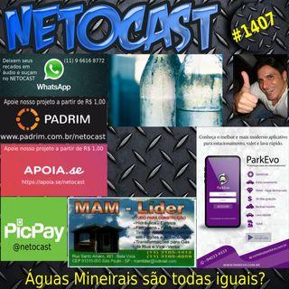 NETOCAST 1407 DE 24/03/2021 - ÁGUAS MINERAIS SÃO TODAS IGUAIS?