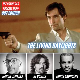 The Download Podcast Show: 007 Edition - #4 - The Living Daylights